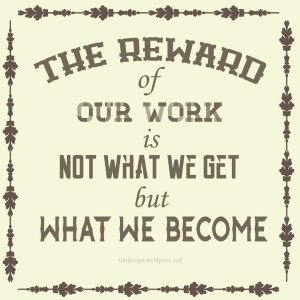 typography_quote_7___the_reward_of_our_work_is_not_by_smartgilli-d7lx1bx